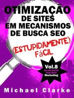 Otimização de Sites em Mecanismos de Busca SEO (Estupidamente) Fácil
