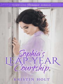Sophia's Leap-Year Courtship: Timeless Romance Single, #2