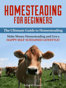 Homesteading for Beginners: The Ultimate Guide to Homesteading - Make Money Homesteading and Live a Happy Self-Sustained Lifestyle!
