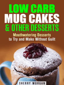 Low Carb Mug Cakes & Other Desserts: Mouthwatering Desserts to Try and Make Without Guilt: Mug Meals