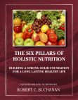 The Six Pillars of Holistic Nutrition: Building a Strong Solid Foundation for a Long Lasting Healthy Life