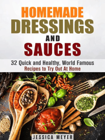 Homemade Dressings and Sauces: 32 Quick and Healthy, World Famous Recipes to Try Out At Home: Food and Flavor