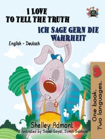 I Love to Tell the Truth Ich sage gern die Wahrheit : English German Bilingual Edition: English German Bilingual Collection