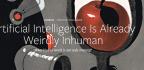 Artificial Intelligence Is Already Weirdly Inhuman