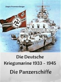 Die Deutsche Kriegsmarine 1933 - 1945: Die Panzerschiffe