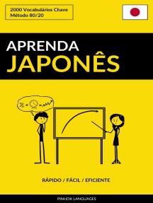 Aprenda Japonês: Rápido / Fácil / Eficiente: 2000 Vocabulários Chave