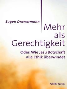 Mehr als Gerechtigkeit: Oder: Wie Jesu Botschaft alle Ethik überwindet