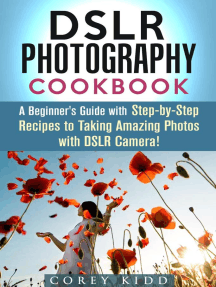 DSLR Photography Cookbook: A Beginner's Guide with Step-by-Step Recipes to Taking Amazing Photos with DSLR Camera!: Beginner's Photography Guide
