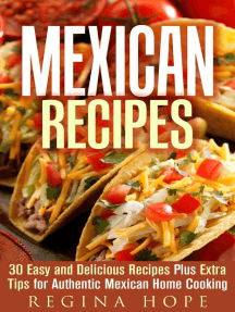 Mexican Recipes: 30 Easy and Delicious Recipes Plus Extra Tips for Authentic Mexican Home Cooking: Quick & Easy & Authentic Cooking