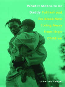 What It Means to Be Daddy: Fatherhood for Black Men Living Away from Their Children