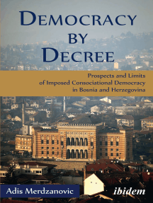 Democracy by Decree: Prospects and Limits of Imposed Consociational Democracy in Bosnia and Herzegovina