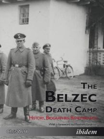 The Belzec Death Camp: History, Biographies, Remembrance