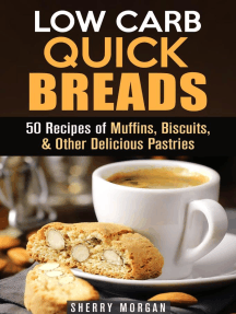 Low Carb Quick Breads: 50 Recipes of Muffins, Biscuits, & Other Delicious Pastries: Low Carb Baking