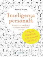 Inteligența personală. Puterea personalității și cum ne modelează ea viața