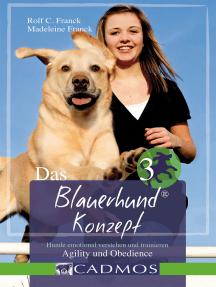 Das Blauerhundkonzept 3: Hunde emotional verstehen und trainieren - Agility und Obedience