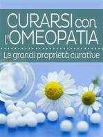 Curarsi con l'Omeopatia - Le grandi proprietà curative