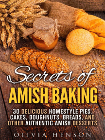 Secrets of Amish Baking: 30 Delicious Homestyle Pies, Cakes, Doughnuts, Breads, and Other Authentic Amish Desserts: Homestyle Baking & Amish Recipes