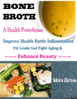 Bone Broth A Health Powerhouse: Improve Health Battle Inflammation Fix Leaky Gut Fight Aging & Enhance Beauty