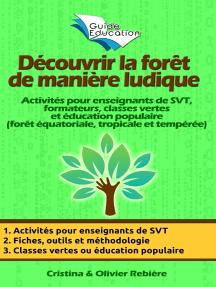 Découvrir la forêt de manière ludique: Activités pour enseignants de SVT, formateurs, classes vertes et éducation populaire (forêt équatoriale, tropicale et tempérée)