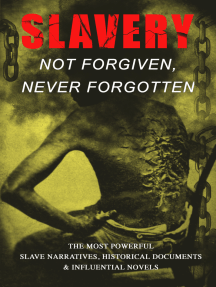 Slavery: Not Forgiven, Never Forgotten – The Most Powerful Slave Narratives, Historical Documents & Influential Novels: The Underground Railroad, Memoirs of Frederick Douglass, 12 Years a Slave, Uncle Tom's Cabin, History of Abolitionism, Lynch Law, Civil Rights Acts, New Amendments and much more