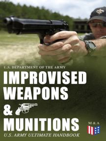 Improvised Weapons & Munitions – U.S. Army Ultimate Handbook: How to Create Explosive Devices & Weapons from Available Materials: Propellants, Mines, Grenades, Mortars and Rockets, Small Arms Weapons and Ammunition, Fuses, Detonators and Delay Mechanisms