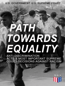 Path Towards Equality: Anti-Discrimination Acts & Most Important Supreme Court Decisions Against Racism: Civil Rights Legislation and Racial Discrimination Law: From the Thirteenth Amendment to the Hate Crimes Prevention Act & from the Strauder v. West Virginia to the Batson v. Kentucky Case