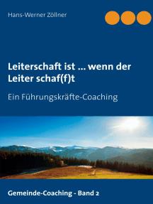 Leiterschaft ist ... wenn der Leiter schaf(f)t: Ein Führungskräfte-Coaching