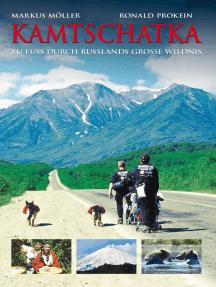 Kamtschatka: Zu Fuß durch Rußlands große Wildnis