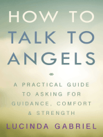 How to Talk to Angels: A Practical Guide to Asking for Guidance, Comfort & Strength