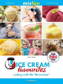 MIXtipp Ice Cream favourites (british english): Cooking with the Thermomix TM5 und TM31