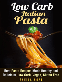 Low Carb Italian Pasta: Best Pasta Recipes Made Healthy and Delicious, Low Carb, Vegan, Gluten Free: Italian Cuisine & Low Carb Cooking