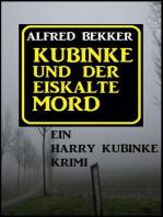 Kubinke und der eiskalte Mord