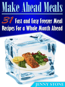 Make Ahead Meals: 31 Fast and Easy Freezer Meal Recipes For a Whole Month Ahead