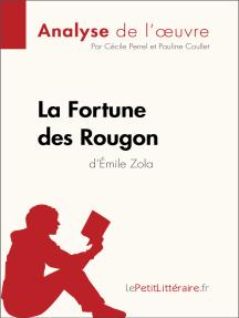 La Fortune des Rougon d'Émile Zola (Analyse de l'oeuvre): Comprendre la littérature avec lePetitLittéraire.fr