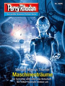 "Perry Rhodan 2896: Maschinenträume: Perry Rhodan-Zyklus ""Sternengruft"""