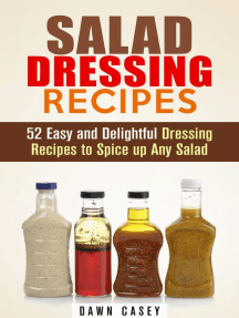 Salad Dressing Recipes: 52 Easy and Delightful Dressing Recipes to Spice up Any Salad: Vegetarian & Weight Loss