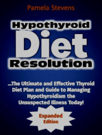 Hypothyroid Diet Resolution: The Ultimate and Effective Thyroid Diet Plan and Guide to Managing Hypothyroidism the Unsuspected Illness Today! (Expanded Edition)