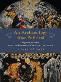Archaeology of the Political: Regimes of Power from the Seventeenth Century to the Present