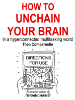 How to Unchain Your Brain. In a Hyper-connected Multitasking World.