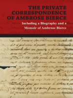 The Private Correspondence of Ambrose Bierce - A Collection of the Letters sent by Ambrose Bierce to his Closest Friends and Family from 1892 up until his Disappearance in 1913 - Including a Biography and a Memoir of Ambrose Bierce