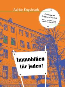Immobilien für jeden: Das kreative Ratgeber-Manifest für den Immobilienkauf mit kleinem Geldbeutel