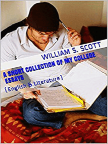 A Short Collection of My College Essays: (English & Literature)