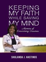 Keeping My Faith While Saving My Mind; Memoirs of Overcoming Traumas
