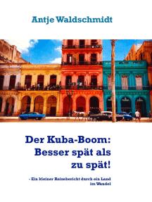 Der Kuba-Boom: Besser spät als zu spät!: - Ein kleiner Reisebericht durch ein Land im Wandel