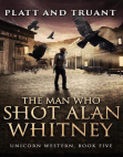 The Man Who Shot Alan Whitney: Unicorn Western, #5 Free download PDF and Read online