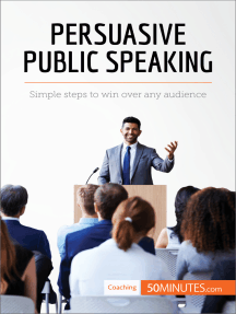 Persuasive Public Speaking: Simple steps to win over any audience