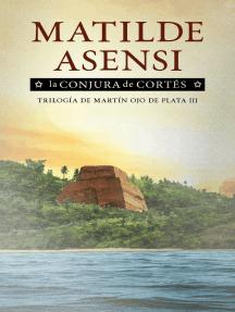 La conjura de Cortés: Trilogía de Martín Ojo de Plata III