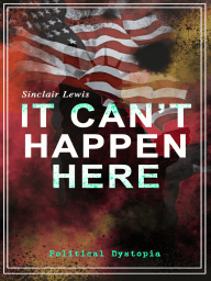 IT CAN'T HAPPEN HERE (Political Dystopia)
