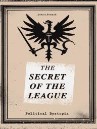 THE SECRET OF THE LEAGUE (Political Dystopia)