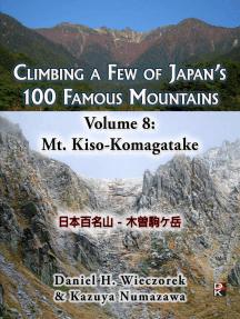 Climbing a Few of Japan's 100 Famous Mountains: Volume 8: Mt. Kiso-Komagatake